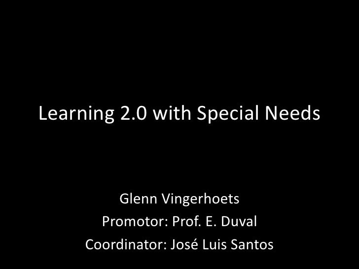Learning 2.0 with Special Needs<br />Glenn Vingerhoets<br />Promotor: Prof. E. Duval<br />Coordinator: José Luis Santos<br />