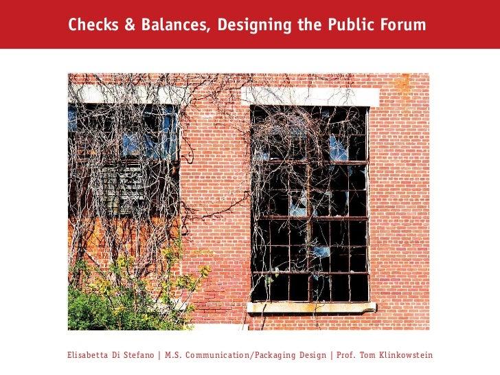 Checks & Balances, Designing the Public ForumElisabetta Di Stefano | M.S. Communication/Packaging Design | Prof. Tom Klink...