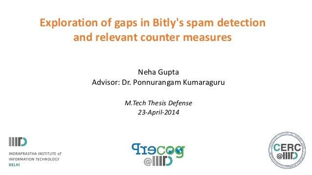 Exploration of gaps in Bitly's spam detection and relevant counter measures Neha Gupta Advisor: Dr. Ponnurangam Kumaraguru...