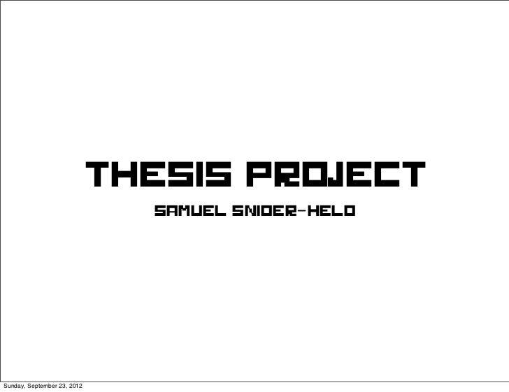 Thesis Project                               Samuel Snider-HeldSunday, September 23, 2012