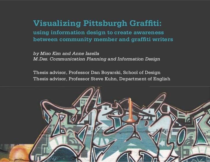 Visualizing Pittsburgh Graffiti:using information design to create awarenessbetween community member and graffiti writersb...