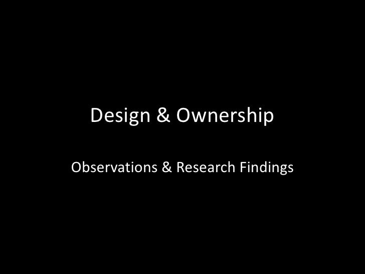 Design & Ownership<br />Observations & Research Findings<br />