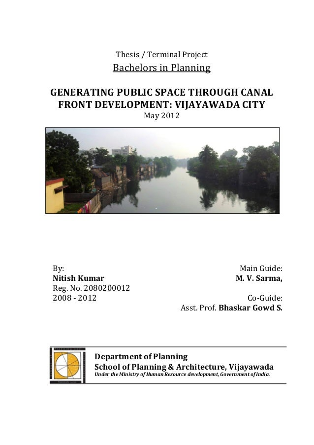 Thesis / Terminal Project                 Bachelors in PlanningGENERATING PUBLIC SPACE THROUGH CANAL FRONT DEVELOPMENT: VI...