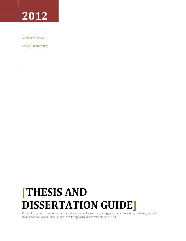 2012Graduate SchoolCornell University[THESIS ANDDISSERTATION GUIDE]Formatting requirements, required sections, formatting ...