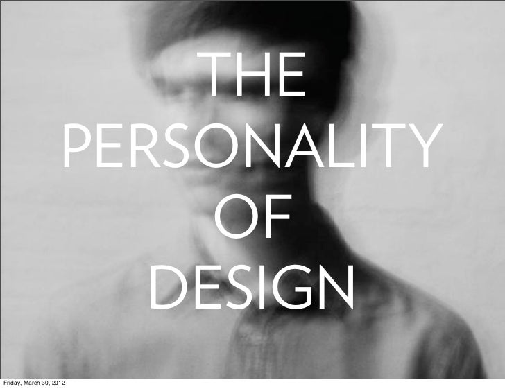 THE                    PERSONALITY                         OF                       DESIGNFriday, March 30, 2012