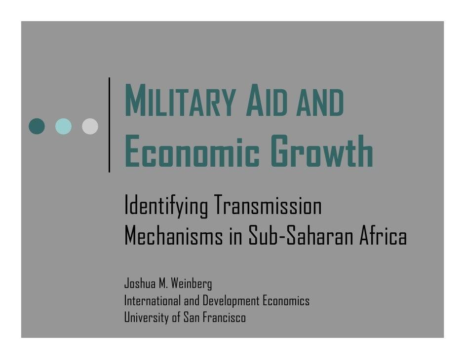 MILITARY AID AND Economic Growth Identifying Transmission Mechanisms in Sub-Saharan Africa Joshua M. Weinberg Internationa...