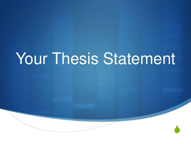 Your Thesis Statement                    S