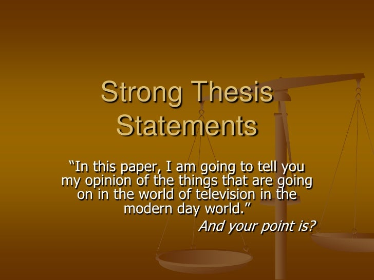 "Strong Thesis Statements<br />""In this paper, I am going to tell you my opinion of the things that are going on in the wor..."