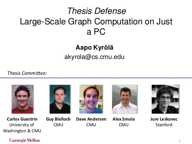 Thesis Defense Large-Scale Graph Computation on Just a PC Aapo Kyrölä akyrola@cs.cmu.edu Carlos Guestrin University of Was...