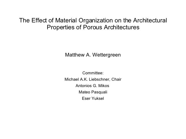 The Effect of Material Organization on the Architectural Properties of Porous Architectures Matthew A. Wettergreen Committ...
