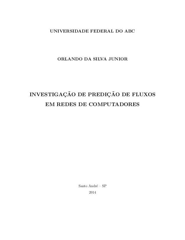UNIVERSIDADE FEDERAL DO ABC ORLANDO DA SILVA JUNIOR INVESTIGA¸C˜AO DE PREDI ¸C˜AO DE FLUXOS EM REDES DE COMPUTADORES Santo...