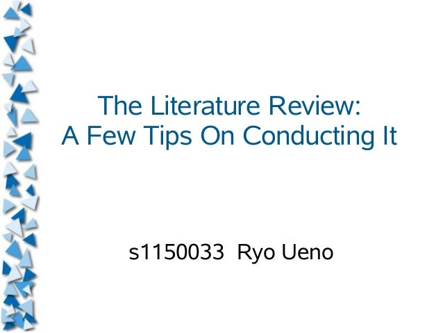 The Literature Review: A Few Tips On Conducting It s1150033 Ryo Ueno