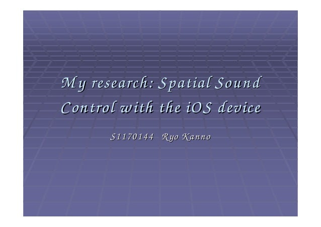 M y research: Spatial SoundControl w ith the iOS device       S1170144 Ryo K anno