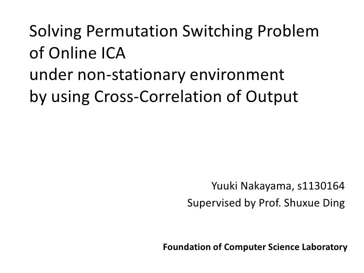 Solving Permutation Switching Problem of Online ICA under non-stationary environment by using Cross-Correlation of Output ...