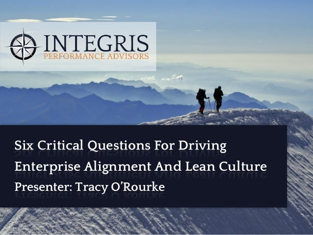 Six Critical Questions For Driving Enterprise Alignment And Lean Culture Presenter: Tracy O'Rourke