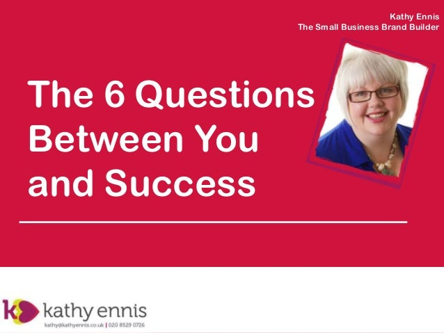 Kathy Ennis The Small Business Brand Builder  The 6 Questions Between You and Success