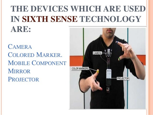 """the sixth sense technology essay Of all the technologies emerging today, the enhanced technology is sixth  sense"""" whenever we encounter a new object our senses try to sense and  analyse."""