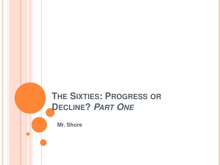 The Sixties: Progress or Decline? Part One<br />Mr. Shore<br />