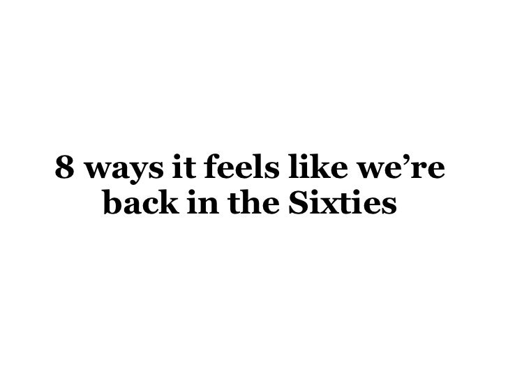 8 ways it feel like we're back in the Sixties