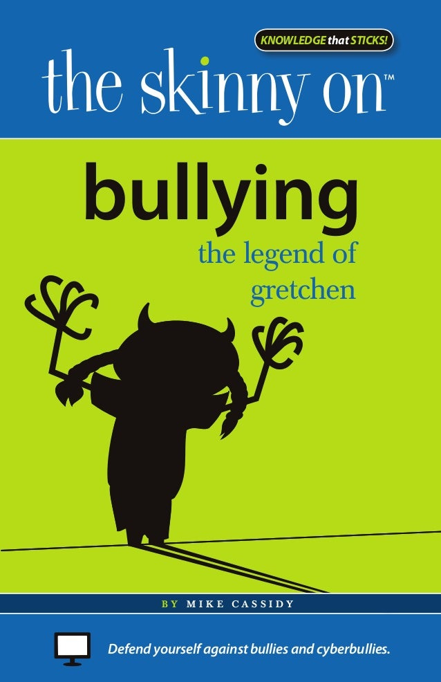 KNOWLEDGE that STICKS!bullying               the legend of                    gretchen         by M i KE Cass i dyDefend y...