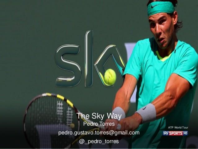 The Sky Way Pedro Torres pedro.gustavo.torres@gmail.com @_pedro_torres ATP World Tour