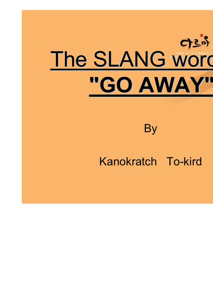 """The SLANG words of   """"GO AWAY""""           By    Kanokratch To-kird"""