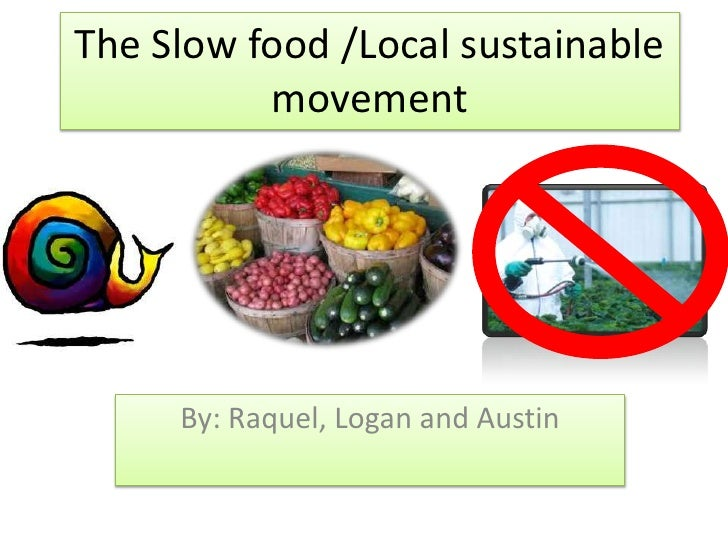 The Slow food /Local sustainable movement<br />By: Raquel, Logan and Austin<br />