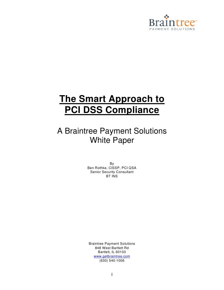 The Smart Approach to  PCI DSS Compliance  A Braintree Payment Solutions          White Paper                      By     ...