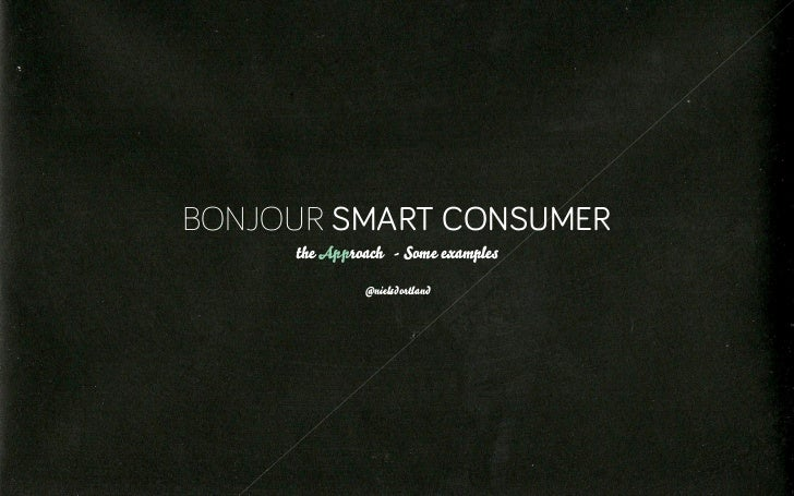 BONJOUR SMART CONSUMER     the Approach - Some examples              @nielsdortland