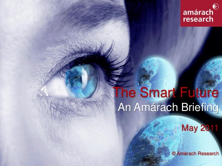 The Smart Future                   An Amárach Briefing                                May 2011                            ...