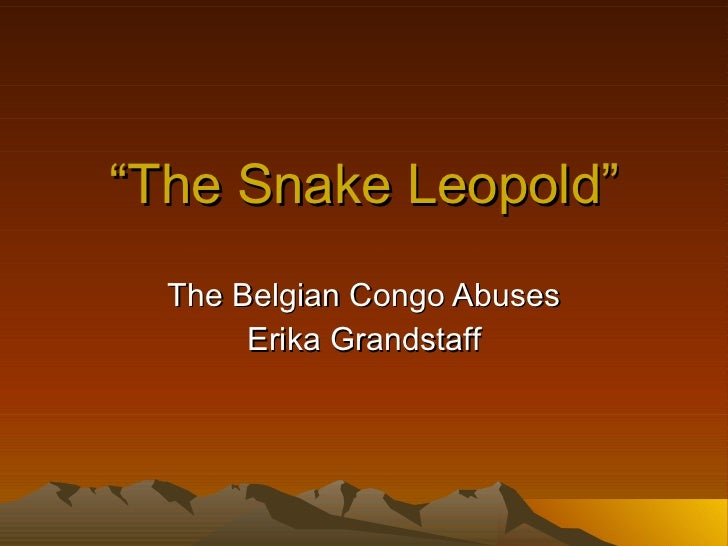 """"""" The Snake Leopold"""" The Belgian Congo Abuses Erika Grandstaff"""