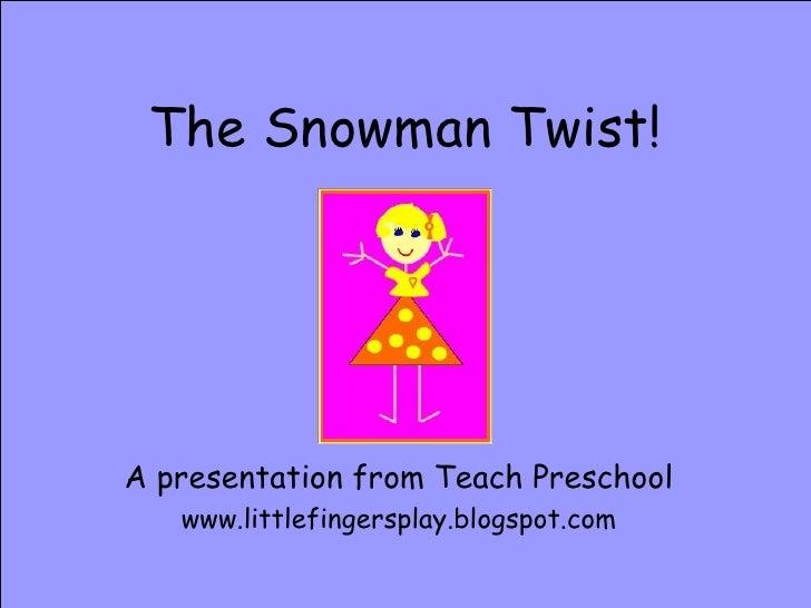 The Snowman Twist! A presentation from Teach Preschool www.littlefingersplay.blogspot.com