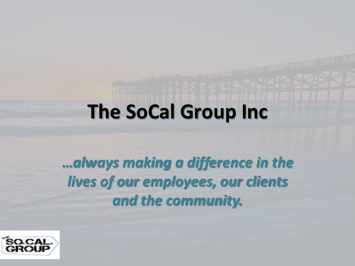 The SoCal Group Inc…always making a difference in thelives of our employees, our clients        and the community.