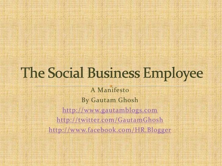 A Manifesto<br />By Gautam Ghosh<br />http://www.gautamblogs.com<br />http://twitter.com/GautamGhosh<br />http://www.faceb...