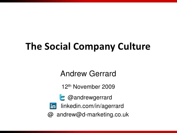 The Social Company Culture<br />Andrew Gerrard<br />12th November 2009<br />  @andrewgerrard<br />     linkedin.com/in/age...