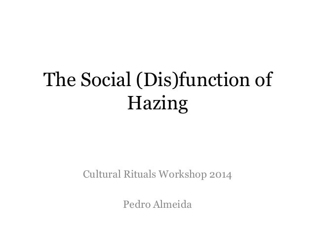 The Social (Dis)function of Hazing  Cultural Rituals Workshop 2014  Pedro Almeida