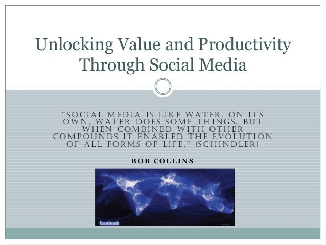 "Unlocking Value and Productivity Through Social Media ""SOCIAL MEDIA IS LIKE WATER. ON ITS OWN, WATER DOES SOME THINGS, BUT..."