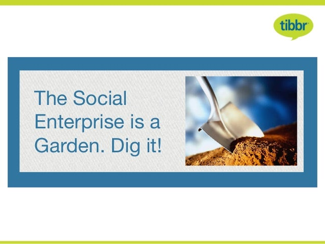 The Social Enterprise is a Garden. Dig it!