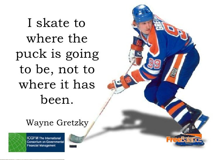 Version 7 section I skate to where thepuck is going  • brief discussionto be, not towhere it has     been.  Wayne Gretzky ...