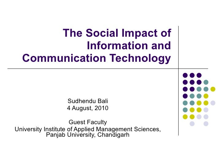 The Social Impact of Information and Communication Technology Sudhendu Bali 4 August, 2010 Guest Faculty University Instit...