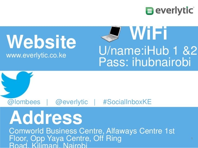 Website www.everlytic.co.ke  @lombees |  @everlytic |  WiFi U/name:iHub 1 &2 Pass: ihubnairobi  #SocialInboxKE  Address Co...