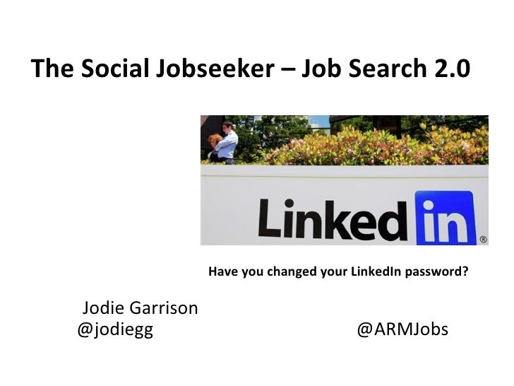 The Social Jobseeker – Job Search 2.0                    Have you changed your LinkedIn password?   Jodie Garrison   @jodi...