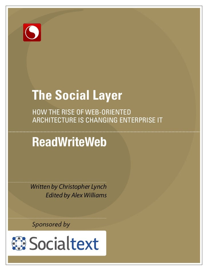 The Social Layer HOW THE RISE OF WEB-ORIENTED ARCHITECTURE IS CHANGING ENTERPRISE IT     Written by Christopher Lynch     ...