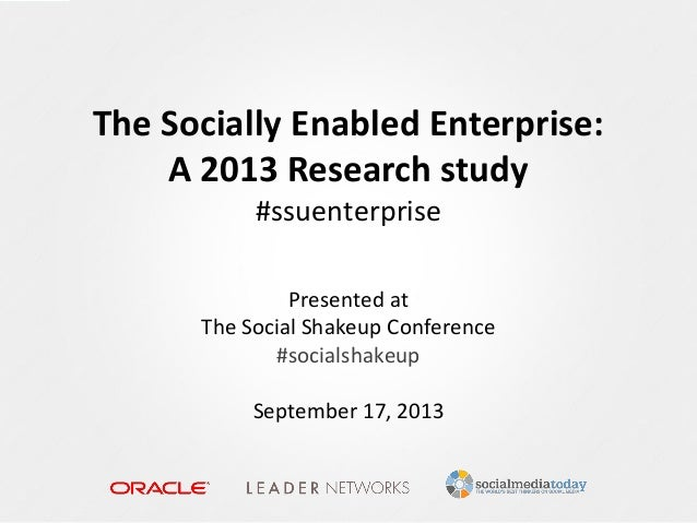 The Socially Enabled Enterprise: A 2013 Research study #ssuenterprise Presented at The Social Shakeup Conference #socialsh...