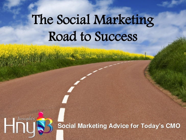 The Social Marketing  Road to Success    Social Marketing Advice for Today's CMO