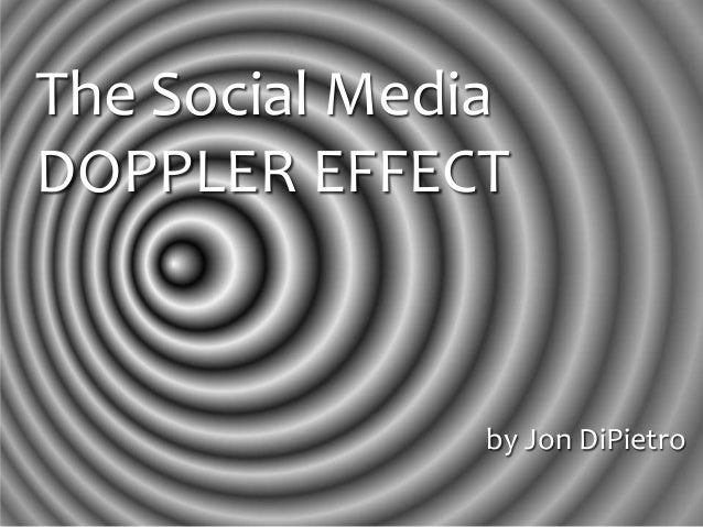 The Social MediaDOPPLER EFFECT               by Jon DiPietro