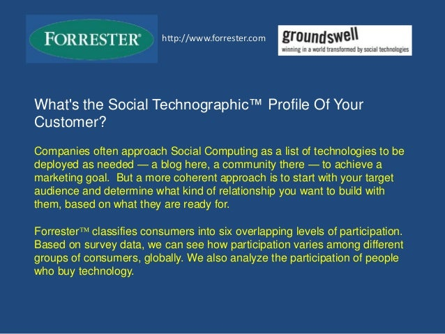What's the Social Technographic™ Profile Of Your Customer? Companies often approach Social Computing as a list of technolo...