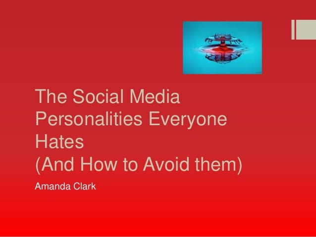 The Social MediaPersonalities EveryoneHates(And How to Avoid them)Amanda Clark