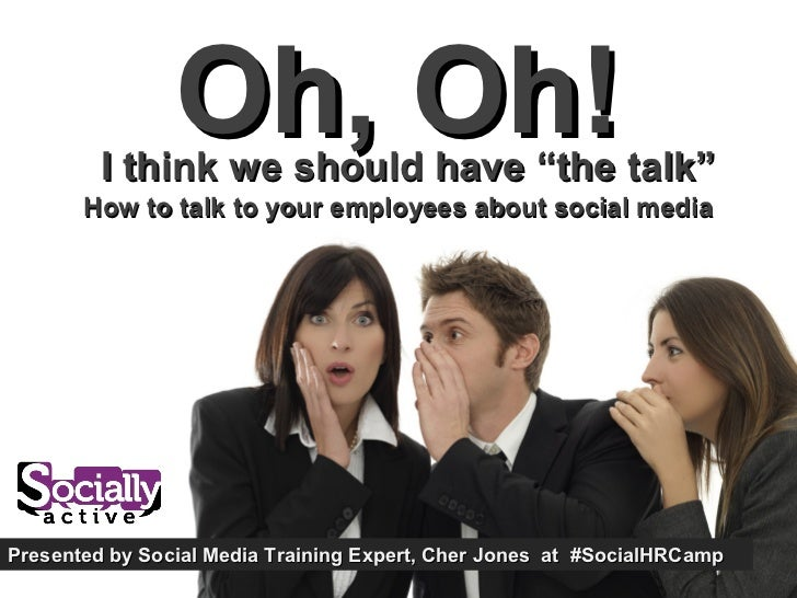 """Oh, Oh!        I think we'd better have """"the talk""""       How to talk to your employees about social mediaPresented by Soci..."""