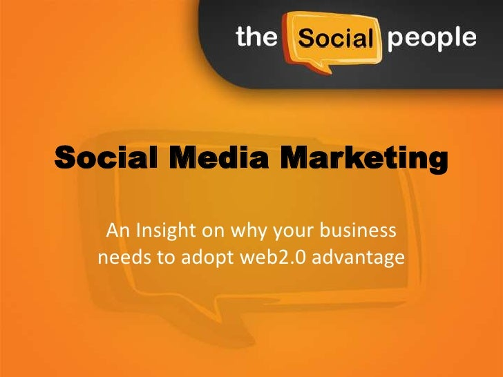 Social Media Marketing   An Insight on why your business  needs to adopt web2.0 advantage